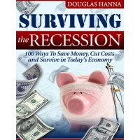 Surviving the Recession: 100 Ways To Save Money, Cut Costs and Survive in Todays Economy